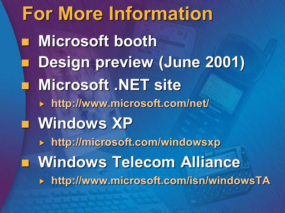 For More Information Microsoft booth Microsoft booth Design preview (June 2001) Design preview (June 2001) Microsoft.NET site Microsoft.NET site  htt