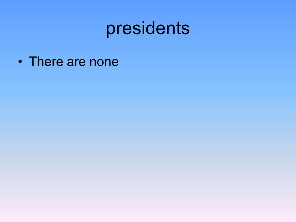 presidents There are none