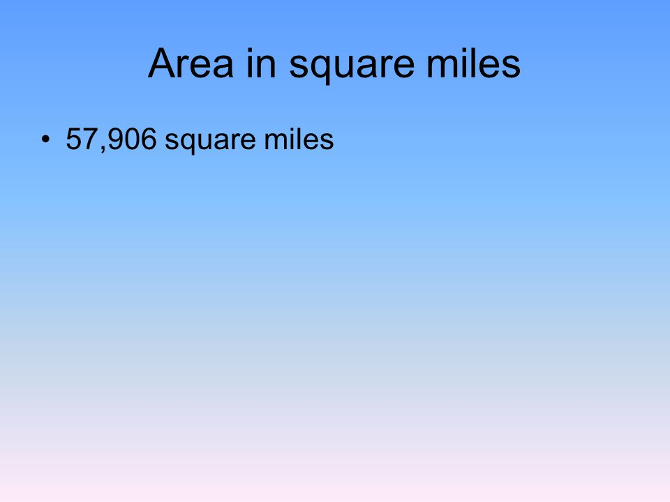 Area in square miles 57,906 square miles