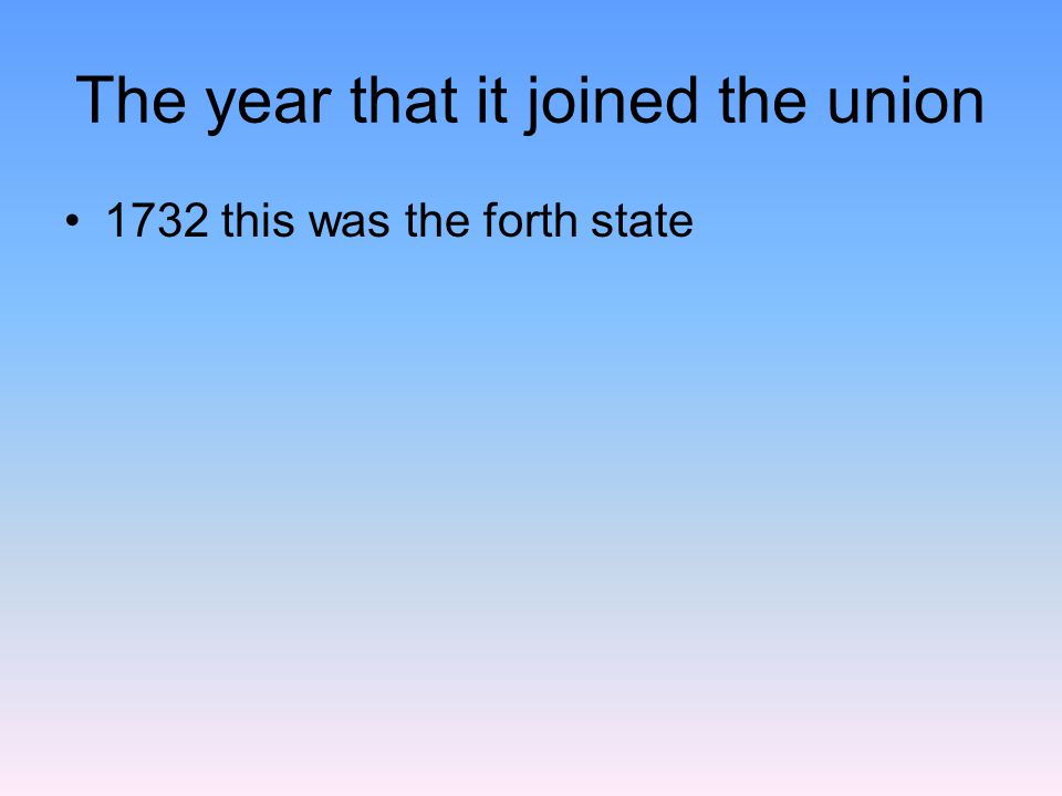 The year that it joined the union 1732 this was the forth state