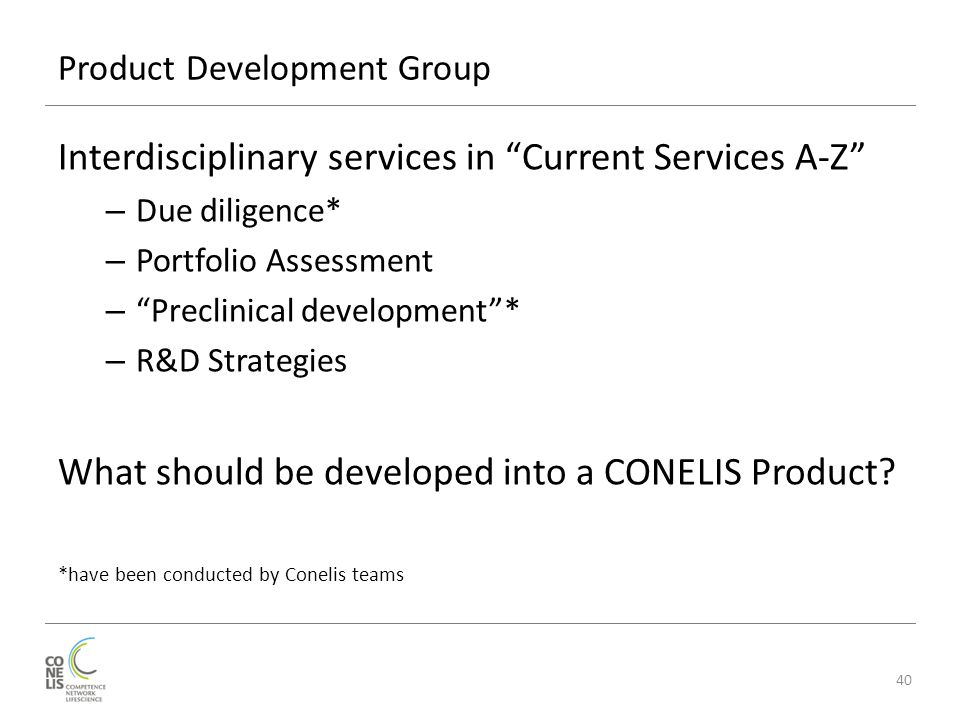 "Product Development Group Interdisciplinary services in ""Current Services A-Z"" – Due diligence* – Portfolio Assessment – ""Preclinical development""* –"