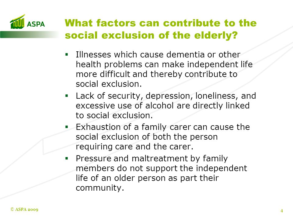 Contributing factors continued  Lack of amenities in the home, and long distances can limit an older person's ability to function, and in turn cause exclusion from the community.