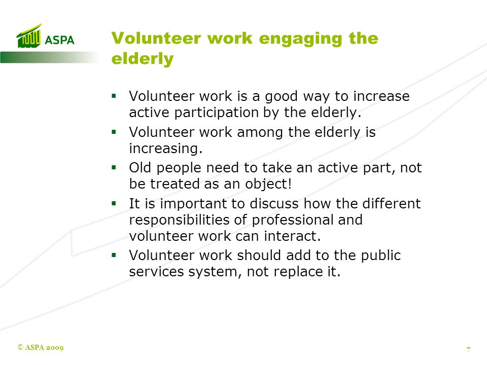 Volunteer work engaging the elderly  Volunteer work is a good way to increase active participation by the elderly.
