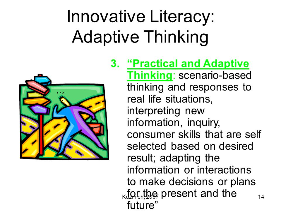 "Kuzmich, 200714 Innovative Literacy: Adaptive Thinking 3.""Practical and Adaptive Thinking: scenario-based thinking and responses to real life situatio"