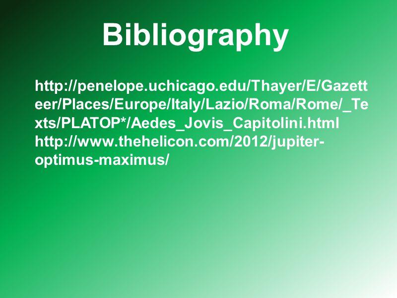 Bibliography http://penelope.uchicago.edu/Thayer/E/Gazett eer/Places/Europe/Italy/Lazio/Roma/Rome/_Te xts/PLATOP*/Aedes_Jovis_Capitolini.html http://www.thehelicon.com/2012/jupiter- optimus-maximus/