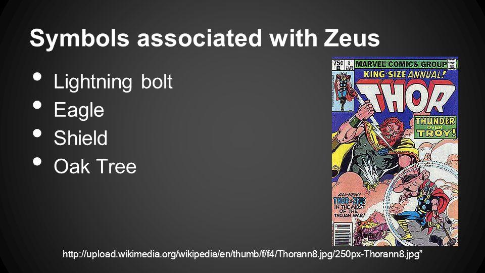 Symbols associated with Zeus Lightning bolt Eagle Shield Oak Tree http://upload.wikimedia.org/wikipedia/en/thumb/f/f4/Thorann8.jpg/250px-Thorann8.jpg