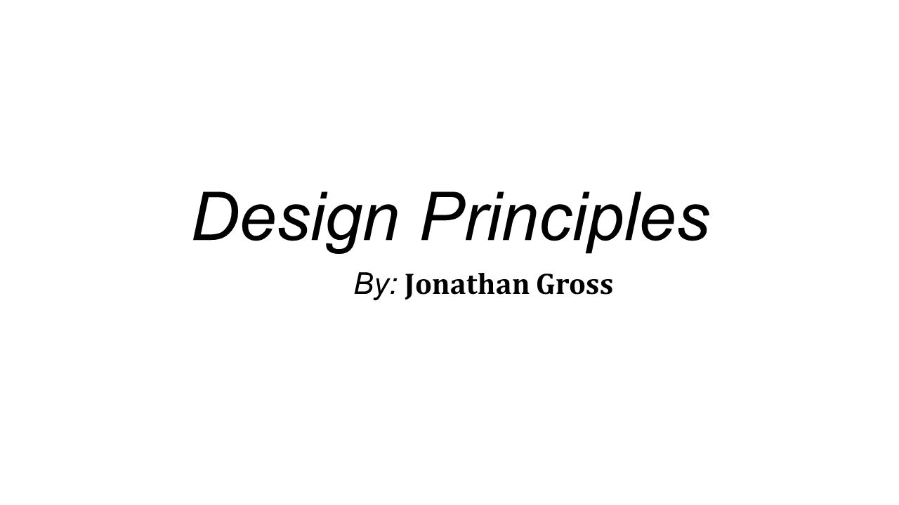 Design Principles By: Jonathan Gross
