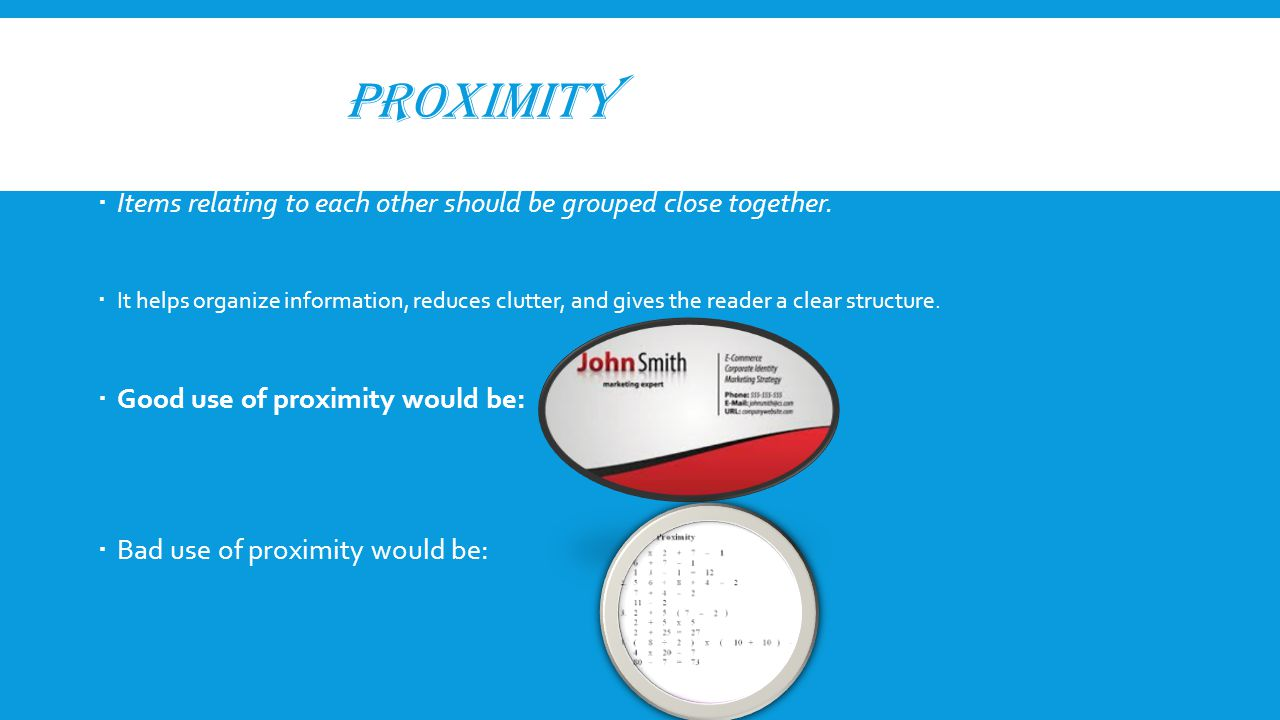 PROXIMITY  Items relating to each other should be grouped close together.