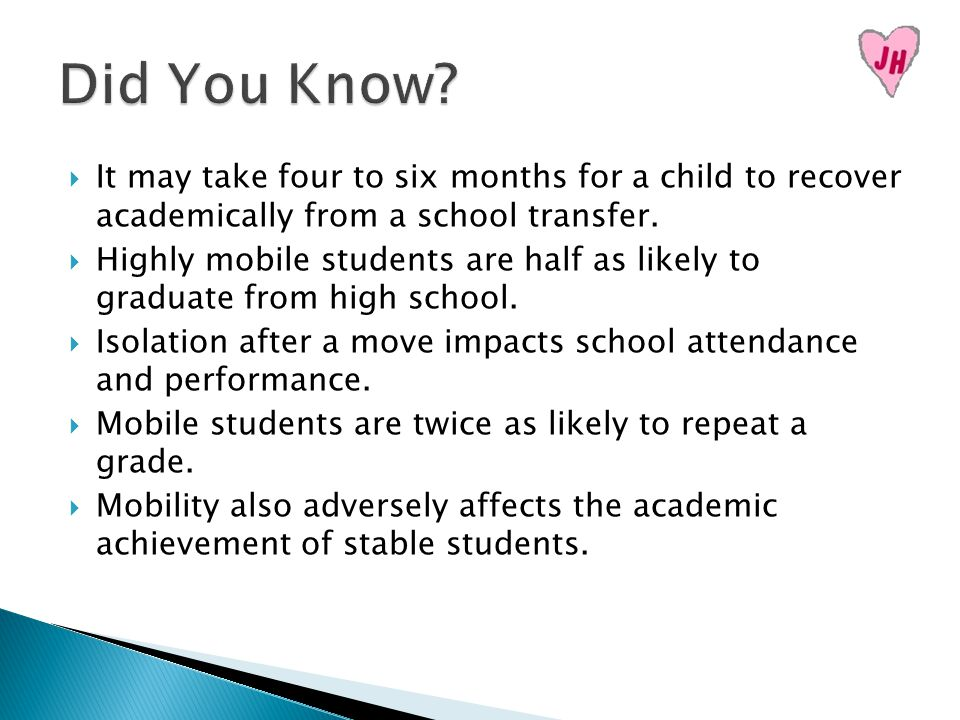  It may take four to six months for a child to recover academically from a school transfer.