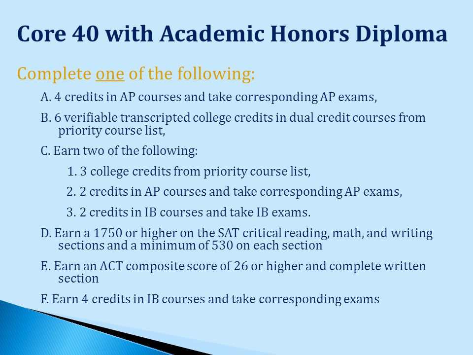 Core 40 with Academic Honors Diploma Complete one of the following: A.