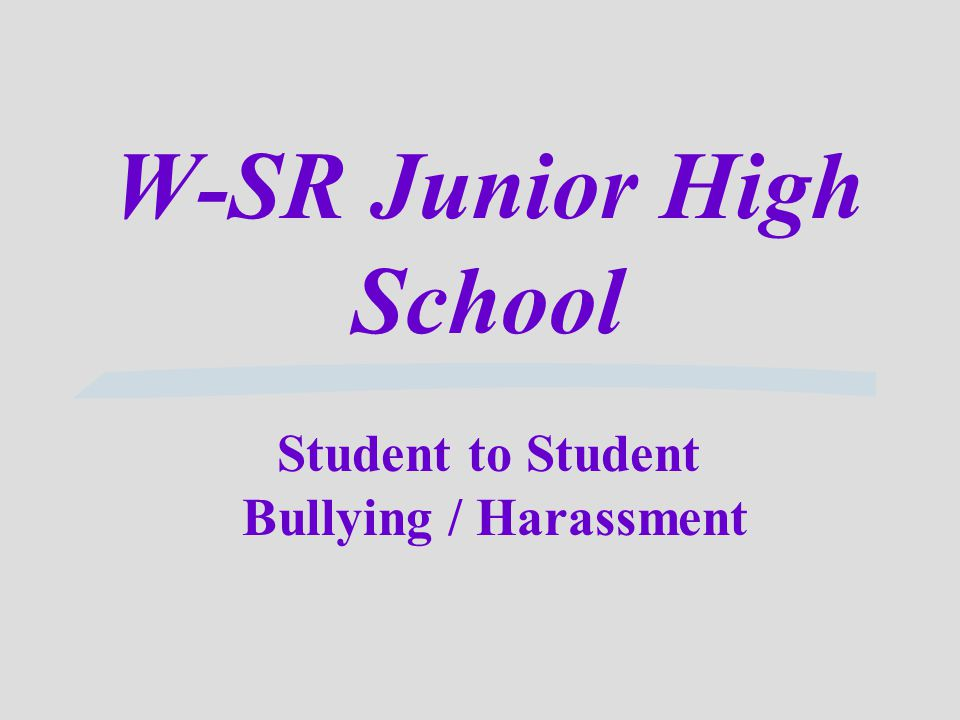 W-SR Junior High School Student to Student Bullying / Harassment