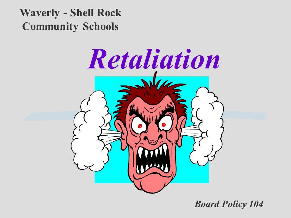 Board Policy 104 Waverly - Shell Rock Community Schools Retaliation
