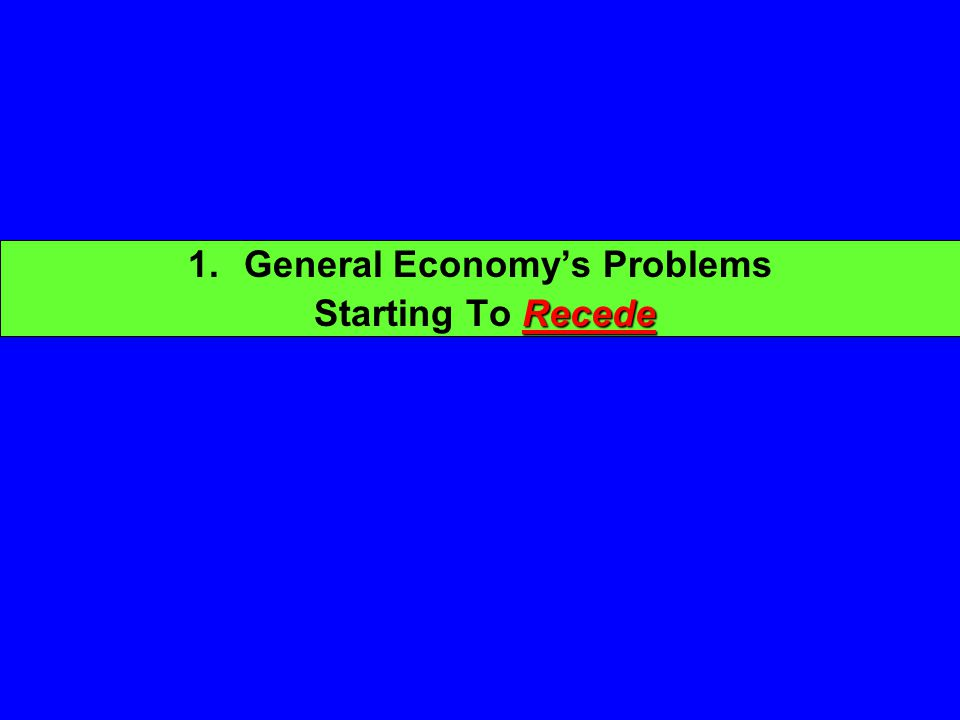 1.General Economy's Problems Recede Starting To Recede