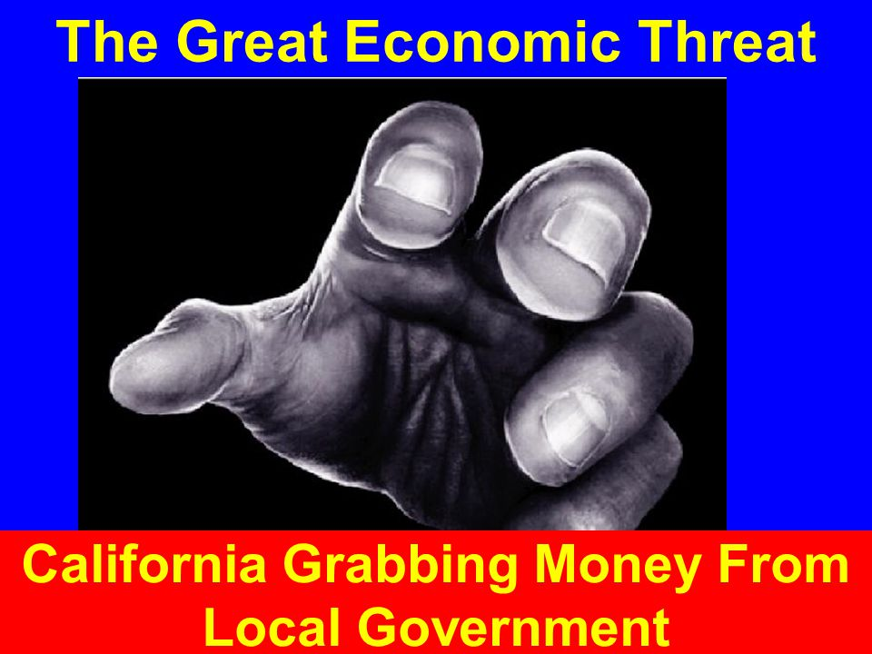 The Great Economic Threat California Grabbing Money From Local Government