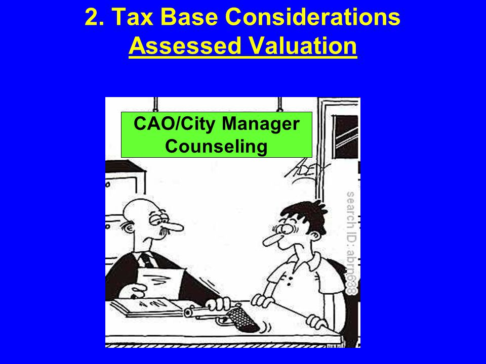 2. Tax Base Considerations Assessed Valuation CAO/City Manager Counseling