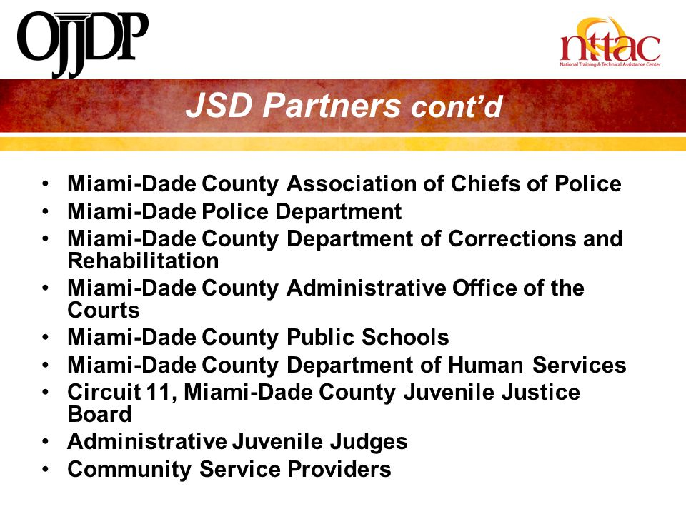 JSD Partners cont'd Miami-Dade County Association of Chiefs of Police Miami-Dade Police Department Miami-Dade County Department of Corrections and Reh