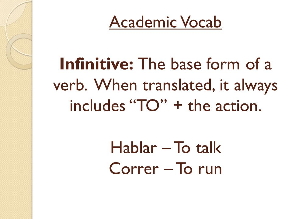 A Start with the infinitive: HABLAR Now, drop the AR To talk And replace it with an A Él habla = He talks ÉL