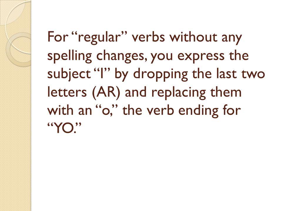 When you hear me say a subject pronoun, hold up the verb ending.