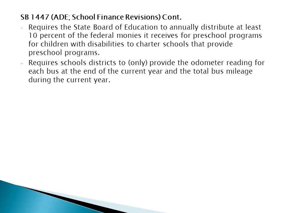 SB 1447 (ADE; School Finance Revisions) Cont. - Requires the State Board of Education to annually distribute at least 10 percent of the federal monies