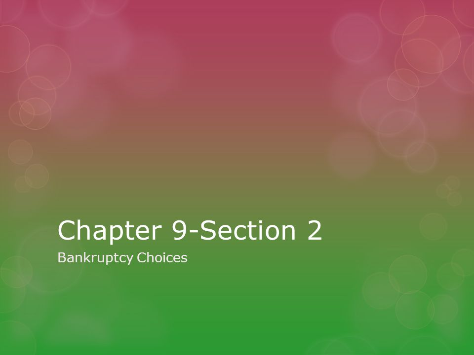 Chapter 9-Section 2 Bankruptcy Choices