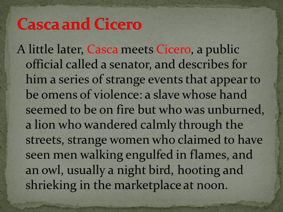 ONE SPEAKER: THREE SPEAKERS: CassiusCassius, Casca and Cinna Casca, Brutus and Cassius TWO SPEAKERS: FOUR SPEAKERS: Marullus and the cobblerFlavius, Marullus, two citizens Marullus and FlaviusCaesar, Casca, Brutus, Soothsayer Brutus and Cassius Caesar and Mark Antony Casca and Cicero