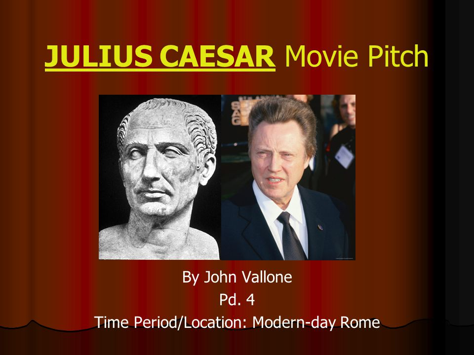 JULIUS CAESAR Movie Pitch By John Vallone Pd. 4 Time Period/Location: Modern-day Rome