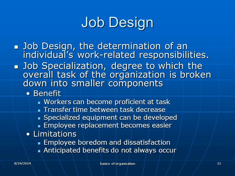 11 Job Design Job Design, the determination of an individual's work-related responsibilities.