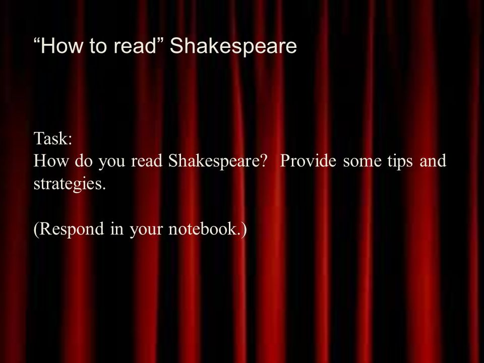 How to read Shakespeare Task: How do you read Shakespeare.