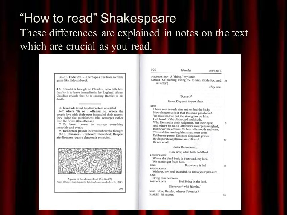 How to read Shakespeare These differences are explained in notes on the text which are crucial as you read.