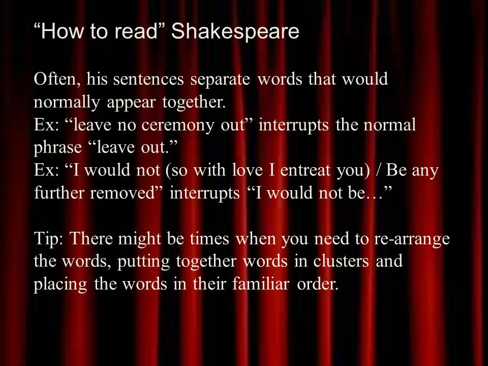 How to read Shakespeare Often, his sentences separate words that would normally appear together.
