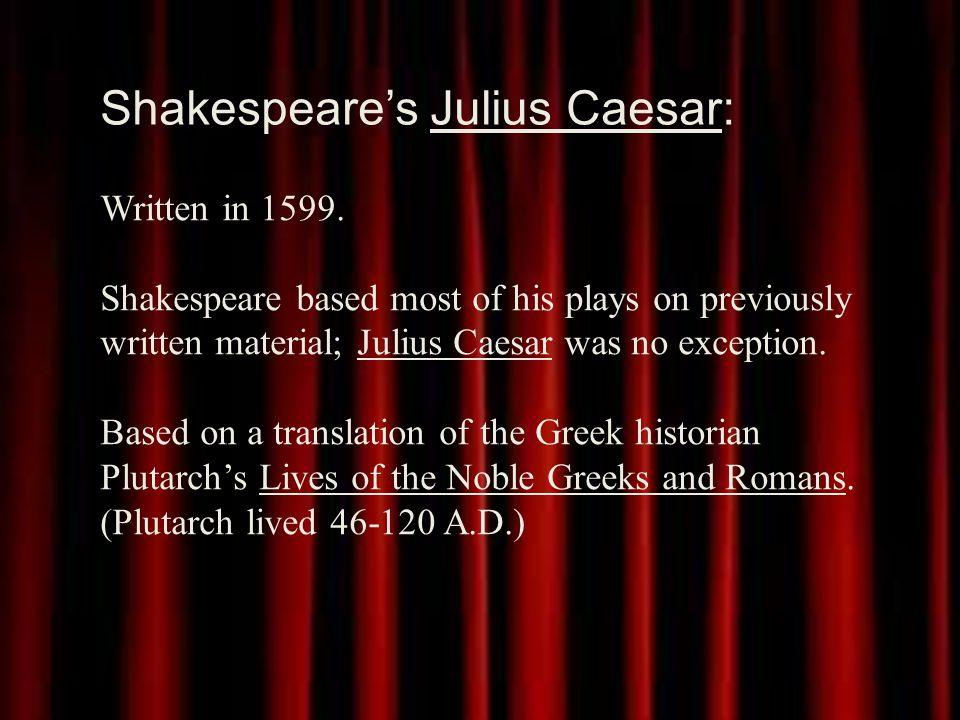 Shakespeare's Julius Caesar: Written in 1599.