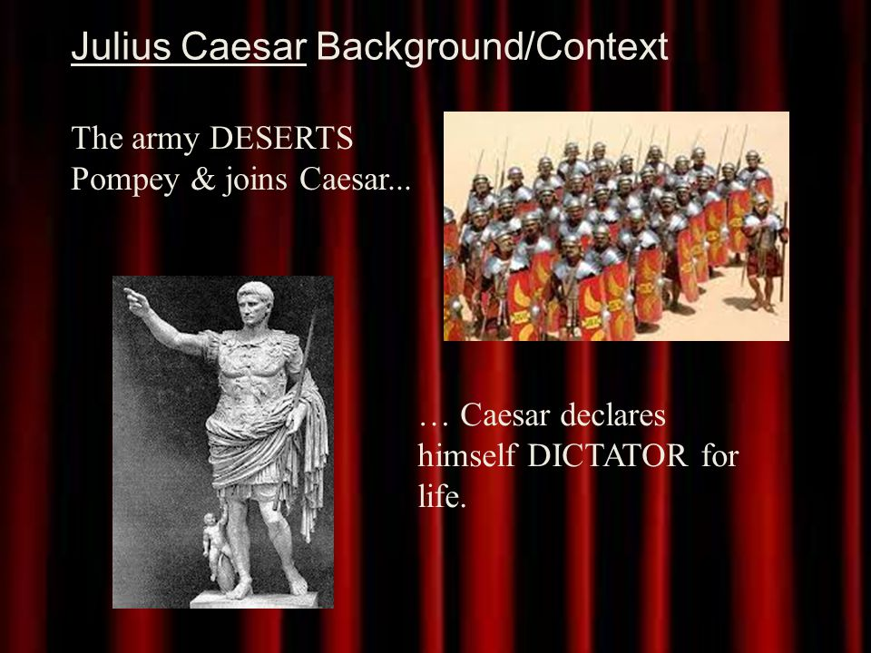 Julius Caesar Background/Context The army DESERTS Pompey & joins Caesar...