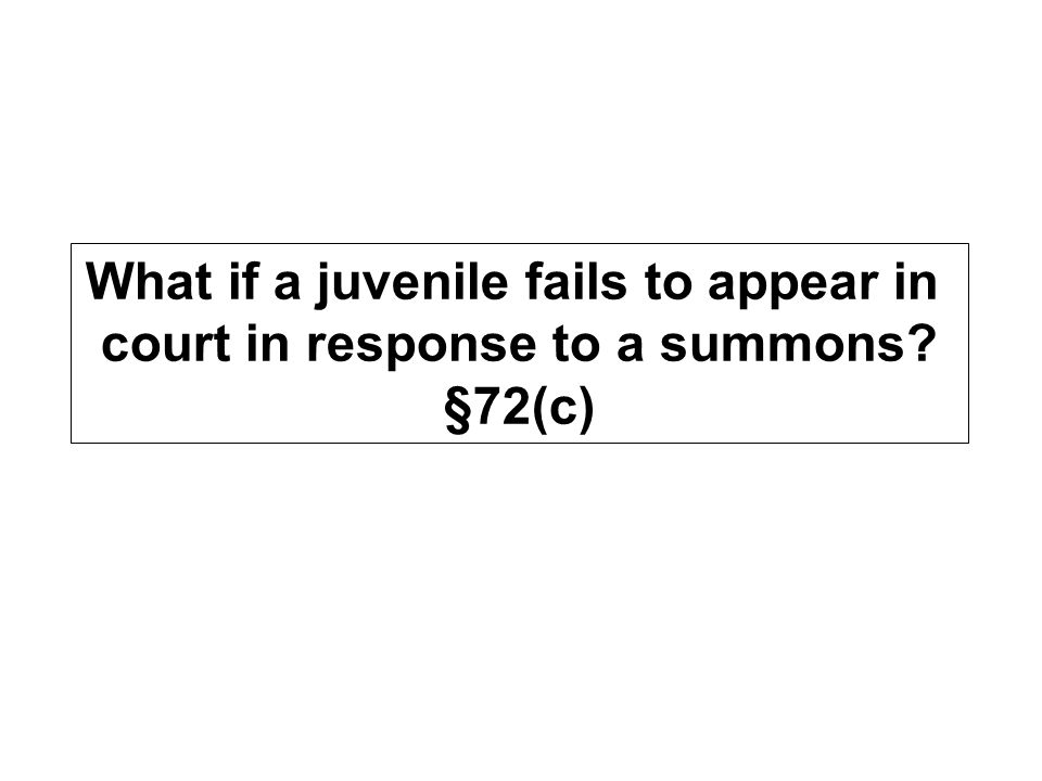 What if a juvenile fails to appear in court in response to a summons §72(c)