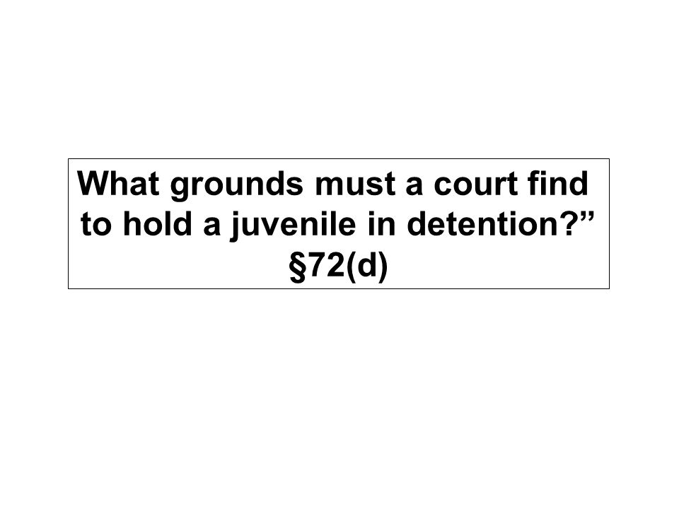 What grounds must a court find to hold a juvenile in detention §72(d)