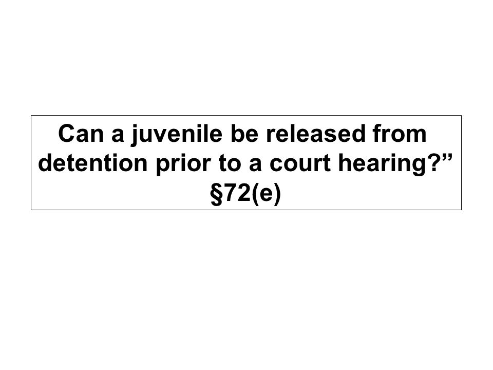 Can a juvenile be released from detention prior to a court hearing §72(e)