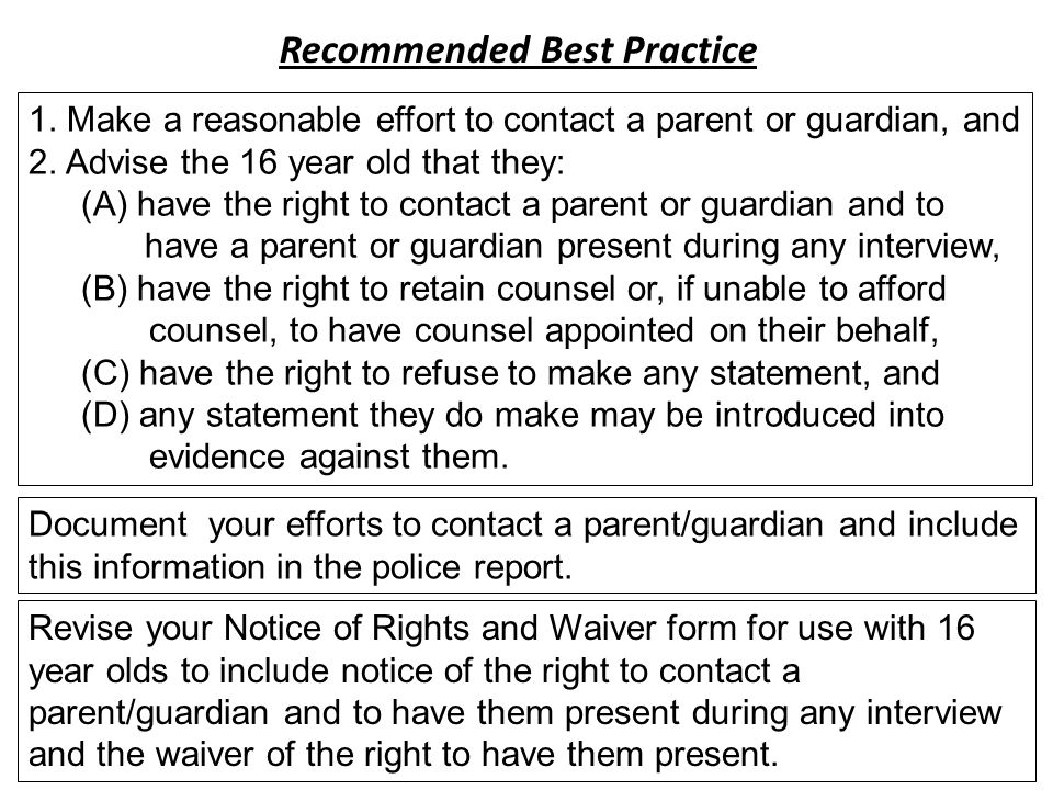 Recommended Best Practice 1. Make a reasonable effort to contact a parent or guardian, and 2.