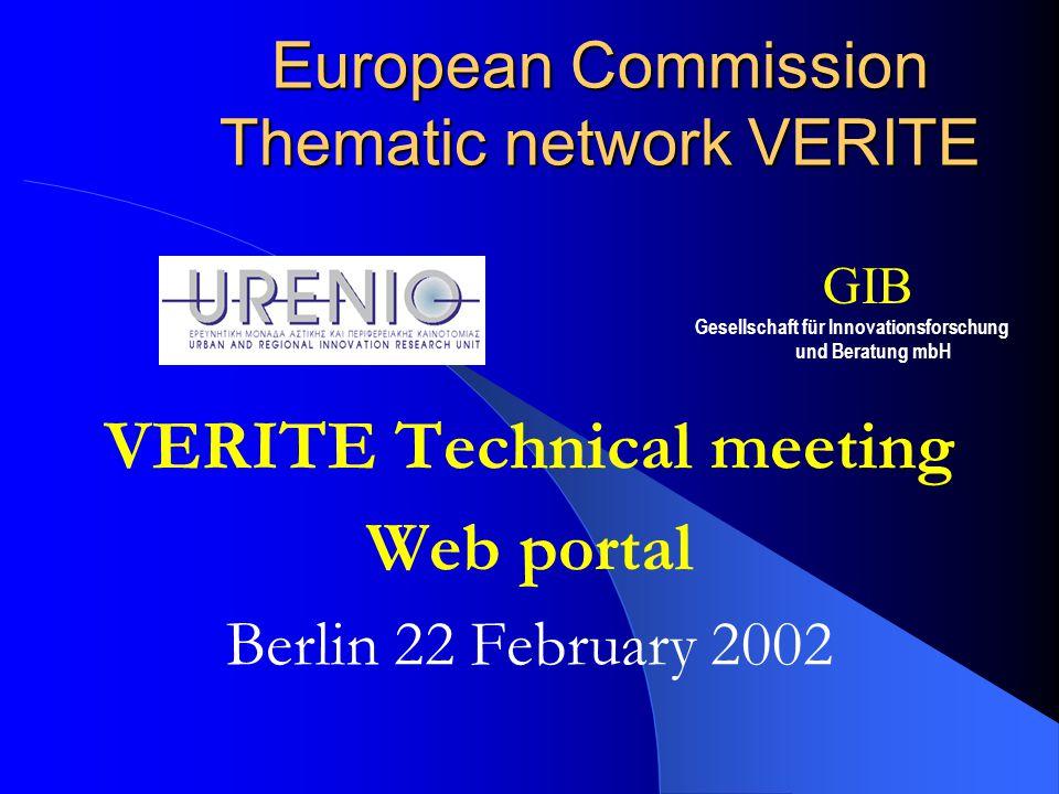 European Commission Thematic network VERITE VERITE Technical meeting Web portal Berlin 22 February 2002 Gesellschaft für Innovationsforschung und Beratung mbH GIB