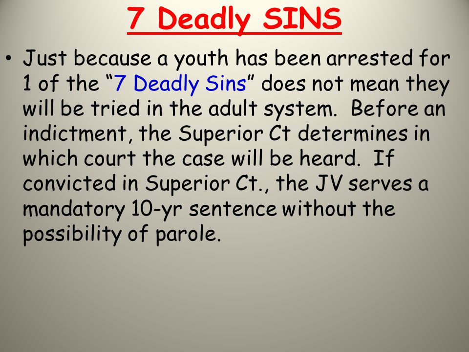 """7 Deadly SINS Just because a youth has been arrested for 1 of the """"7 Deadly Sins"""" does not mean they will be tried in the adult system. Before an indi"""