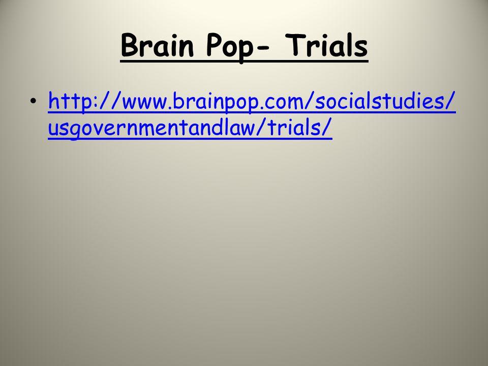 Brain Pop- Trials http://www.brainpop.com/socialstudies/ usgovernmentandlaw/trials/ http://www.brainpop.com/socialstudies/ usgovernmentandlaw/trials/