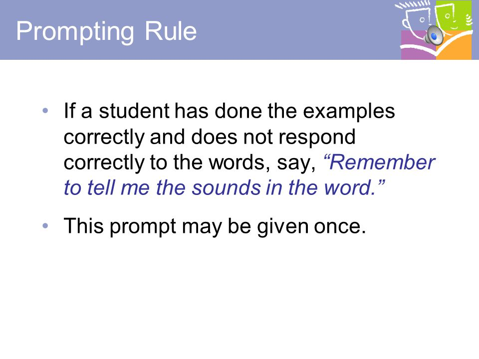 18 Discontinue Rule: First 5 Words If a student has not said any sound segments correctly in the first 5 words, discontinue the task and record a score of zero (0).