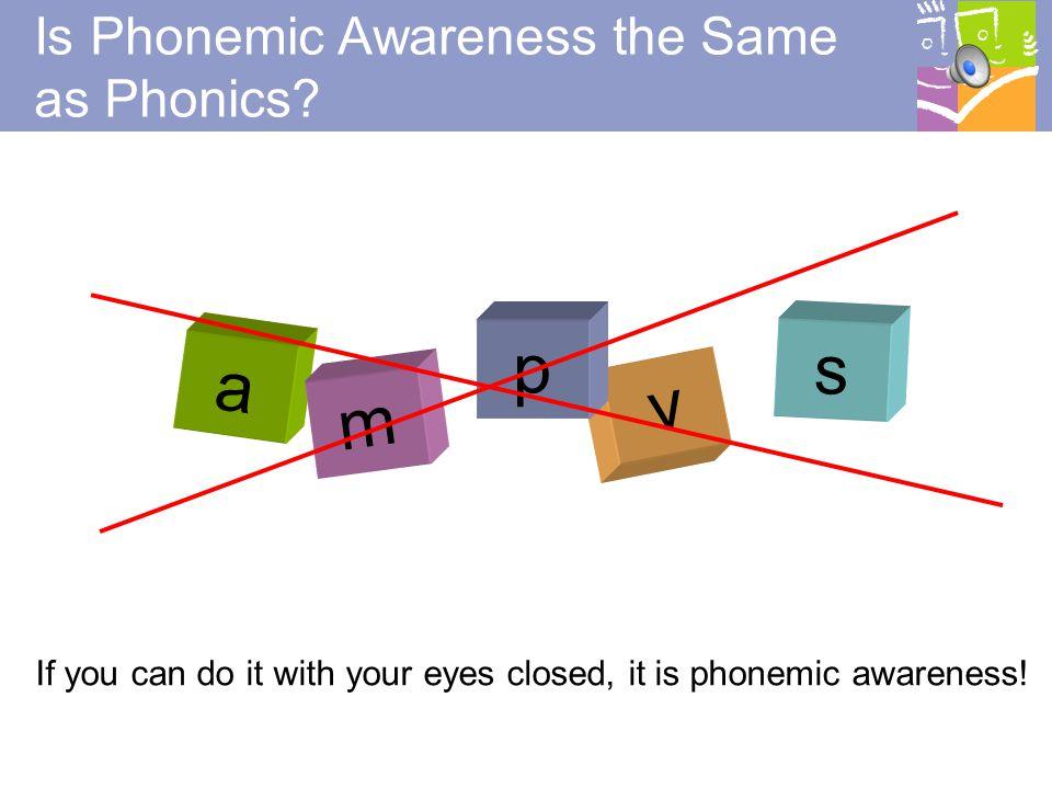 8 Is Phonemic Awareness the same as Phonological Awareness.