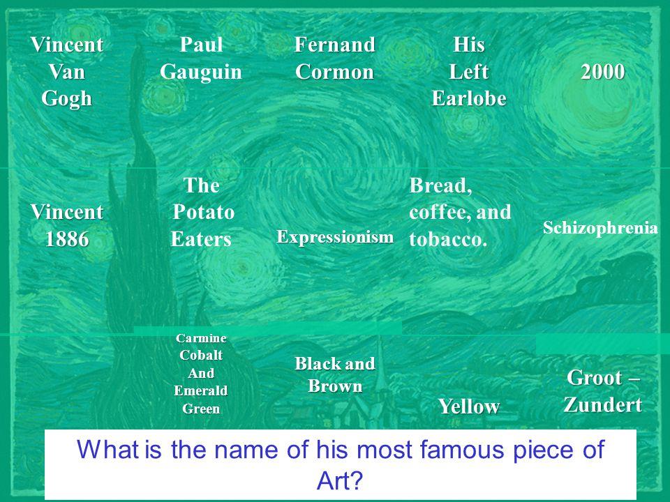 VincentVanGogh Groot – Zundert 2000Vincent1886FernandCormon Paul Gauguin YellowHis Left Earlobe Schizophrenia The Potato Eaters Bread, coffee, and tob