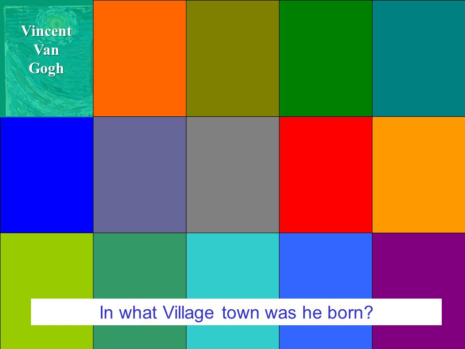 Courtesy of JC-net In what Village town was he born VincentVanGogh