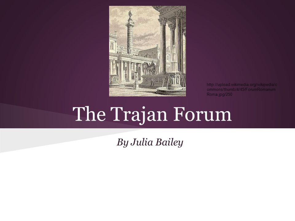 The Trajan Forum By Julia Bailey   ommons/thumb/4/45/ForumRomanum Roma.jpg/250