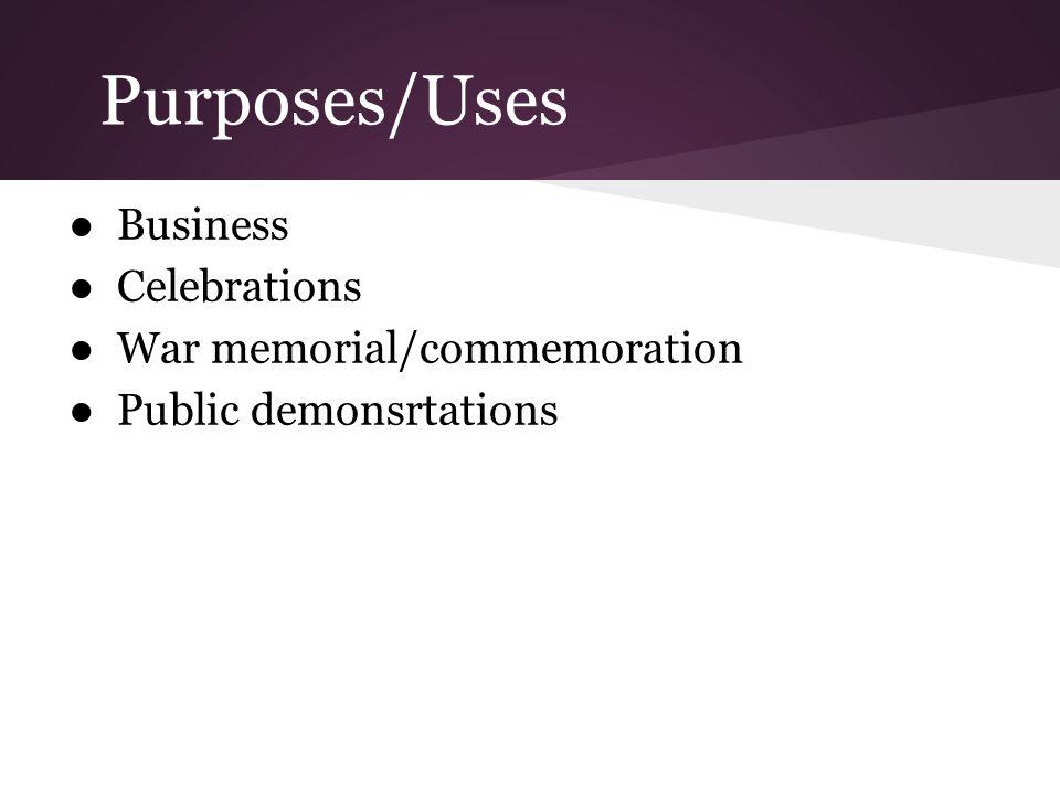 Purposes/Uses ●Business ●Celebrations ●War memorial/commemoration ●Public demonsrtations