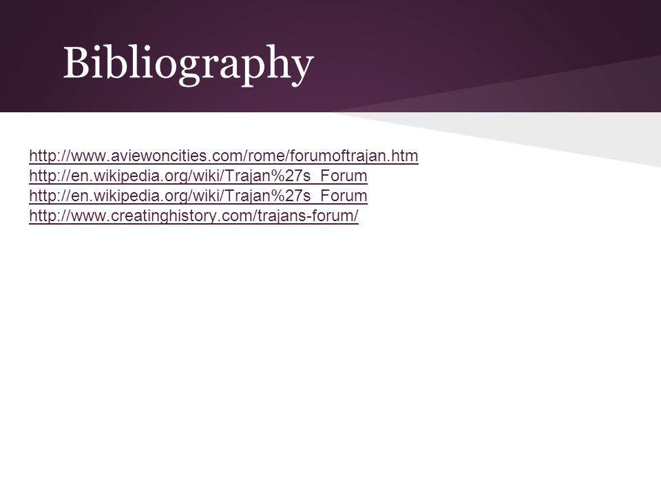 Bibliography http://www.aviewoncities.com/rome/forumoftrajan.htm http://en.wikipedia.org/wiki/Trajan%27s_Forum http://www.creatinghistory.com/trajans-forum/
