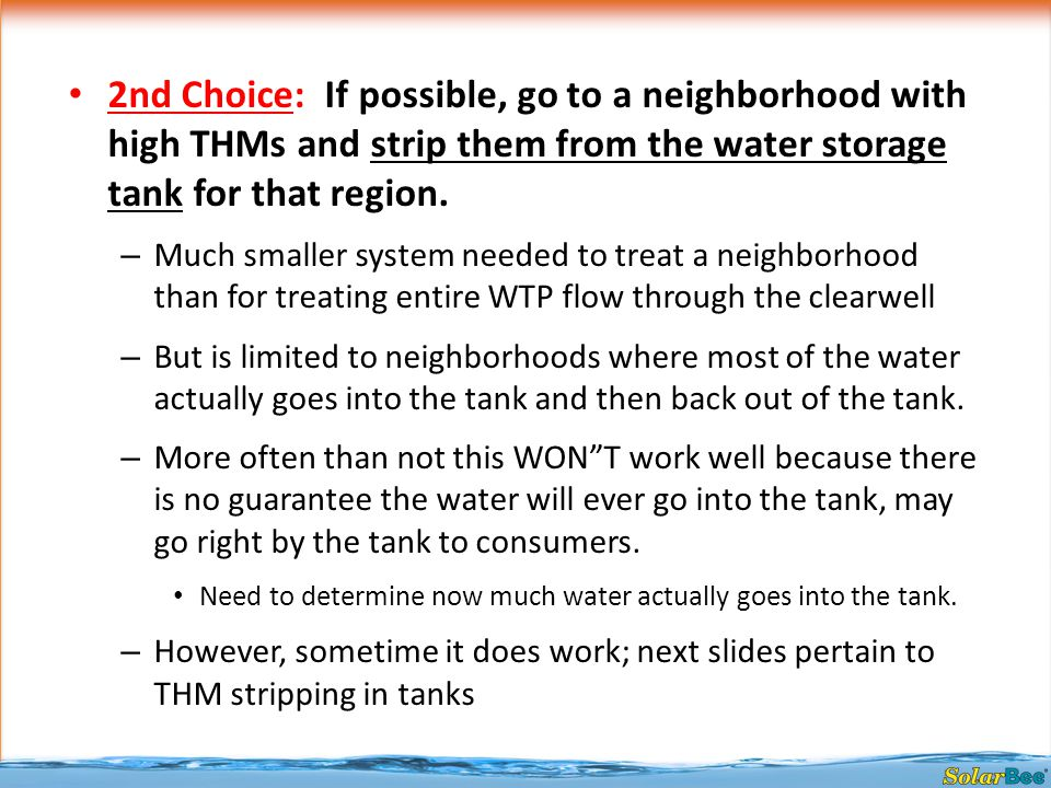2nd Choice: If possible, go to a neighborhood with high THMs and strip them from the water storage tank for that region.