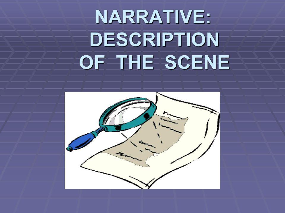 NARRATIVE: DESCRIPTION OF THE SCENE NARRATIVE: DESCRIPTION OF THE SCENE