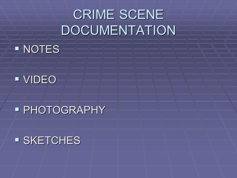 CRIME SCENE DOCUMENTATION  NOTES  VIDEO  PHOTOGRAPHY  SKETCHES