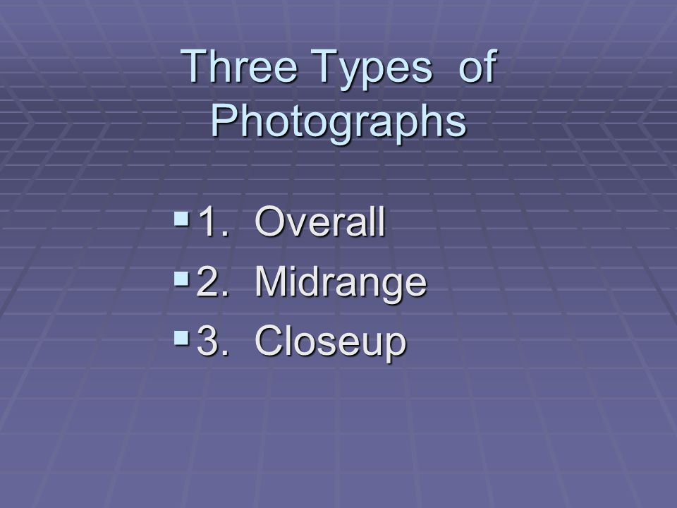 Three Types of Photographs  1. Overall  2. Midrange  3. Closeup